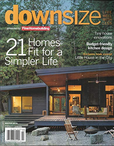 DOWNSIZE MAGAZINE, LIVE WELL WITH LESS * 21 HOMES FIT FOR A SIMPLER LIFE WINTER, 2019 (SINGLE ISSUE MAGAZINE)
