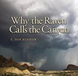 img - for Why the Raven Calls the Canyon: Off the Grid in Big Bend Country (Charles and Elizabeth Prothro Texas Photography Series) book / textbook / text book
