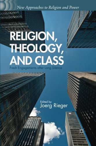 Religion, Theology, And Class: Fresh Engagements After Long Silence (New Approaches To Religion And Power)