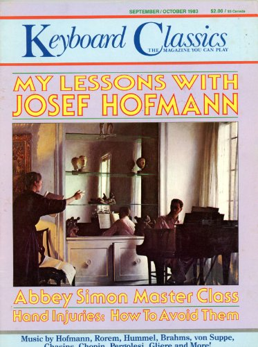 Keyboard Classics - The Magazine You Can Play: My Lessons with Josef Hofmann; Hand Injuries - How to Avoid Them; What's Wrong with Our Piano Playing; Giving Music the Business; Liszt's Secret Weapon Gymanastic Exercises for Pianists
