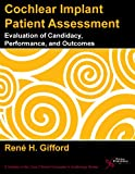 Cochlear Implant Patient Assessment : Evaluation of Candidacy, Performance, and Outcomes, Gifford, René H., 159756446X