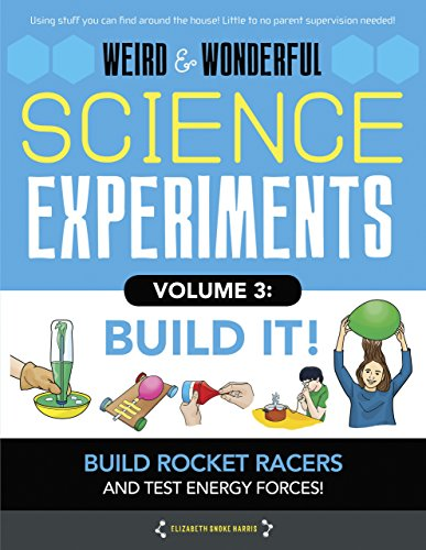 Weird & Wonderful Science Experiments, Volume 3: Build It: Build Rockets and Racers and Test Energy and Forces! by Moondance Pr (Image #1)