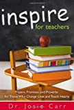 Inspire For Teachers: Prayers, Promises, and Proverbs for Those Who Change Lives and Tough Hearts