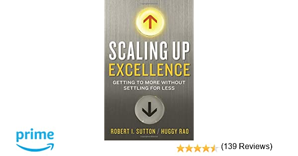 Scaling up excellence getting to more without settling for less scaling up excellence getting to more without settling for less robert i sutton huggy rao 9780385347020 amazon books fandeluxe Image collections