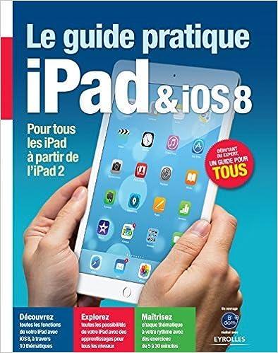 Livre Guide pratique iPad & iOS 8 : Pour tous les iPad à partir de l'iPad 2 - Débutant ou expert, un guide pour tous epub pdf