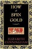 How to Spin Gold, Elizabeth Cunningham, 0982453027