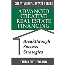Advanced Creative Real Estate Financing: Breakthrough Success Strategies