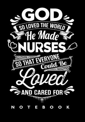 God So Loved The World He Made Nurses: Notebook/Journal for Inspirational Thoughts and Writings (Funny nurse gifts for women under 10 dollars) ()