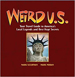 Weird U S : Your Travel Guide to America's Local Legends and Best