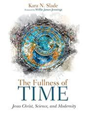 The Fullness of Time: Jesus Christ, Science, and Modernity