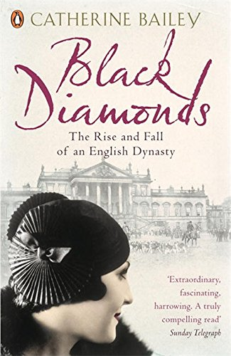 Black Diamonds: The Rise And Fall Of A Great English Dynasty