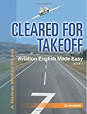 CLEARED FOR TAKEOFF Aviation English Made Easy, Book 1 (Mariner Method)