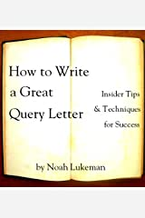 How to Write a Great Query Letter: Insider Tips and Techniques for Success Kindle Edition