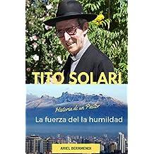 Tito Solari. La fuerza de la humildad: Historia de un Pastor (Spanish Edition
