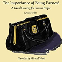 The Importance of Being Earnest: A Trivial Comedy for Serious People Audiobook by Oscar Wilde Narrated by Michael Ward