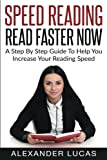 Speed Reading: Read Faster Now: A Step By Step Guide To Help You Increase Your Reading Speed