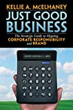 img - for Just Good Business: The Strategic Guide to Aligning Corporate Responsibility and Brand book / textbook / text book