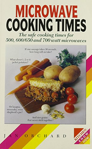 Microwave Cooking Times: The Safe Cooking Times for 500, 600/650, and 700 Watt Microwaves (Know how) by Jan Orchard