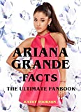 Ariana Grande Facts - The Ultimate Fanbook