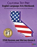 CALIFORNIA TEST PREP English Language Arts Workbook STAR Reading and Writing Grade 6, Test Master Press California Staff, 1463791747