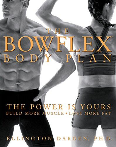 Power Plan - The Bowflex Body Plan: The Power is Yours - Build More Muscle, Lose More Fat