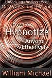 How to Hypnotize Anyone Effectively: Unlocking