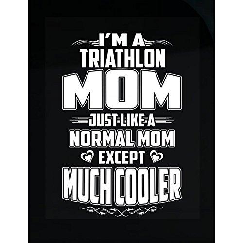 Triathlon Mom, Like A Normal Mom Except Much Cooler - - Shirts Custom Triathlon