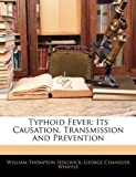 Typhoid Fever, William Thompson Sedgwick and George Chandler Whipple, 1142234878