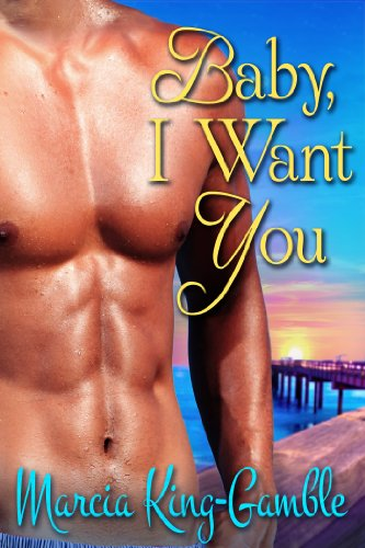Baby I Want You Kindle Edition By Marcia King Gamble Literature