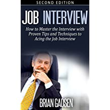 Job Interview: Master The Job Interview: Proven Tips And Techniques To Acing The Job Interview (Job Interview,Negotiating,Sales,Resumes,Persuasion,Business Plan Writing Book 1)