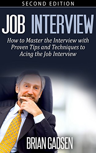 job interview master the job interview proven tips and techniques to acing the job