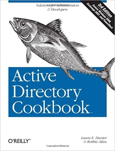 Active Directory Cookbook, 3rd Edition: Laura E  Hunter, Robbie