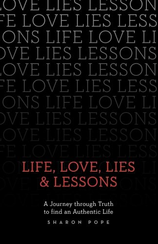 Life, Love, Lies & Lessons: A Journey Through Truth to Find an Authentic Life PDF