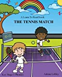 img - for A Learn To Read book: The Tennis Match: A Key Stage 1 Phonics children's tennis adventure book. Assists with reading, writing and numeracy. Links school and home learning. (Match Books) (Volume 2) book / textbook / text book