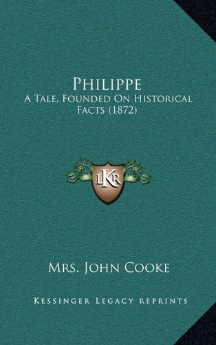 Philippe: A Tale, Founded On Historical Facts (1872)