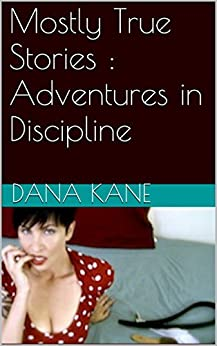 Mostly True Stories : Adventures in Discipline by [Kane, Dana]
