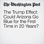 The Trump Effect: Could Arizona Go Blue for the First Time in 20 Years? | Philip Rucker