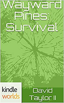 Wayward Pines: Survival EDITION 2 (Kindle Worlds Short Story) by [Taylor II, David]