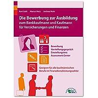 Die Bewerbung zur Ausbildung zum Bankkaufmann und Kaufmann für Versicherungen und Finanzen: Geeignet für alle kaufmännischen Berufe im Finanzdienstleistungssektor