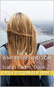 A Word Behind You: Isaiah Cadre, Book 2 (The Isaiah Cadre Series) by [Ruckelshaus, Alyce-Kay]