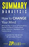Summary & Analysis of How to Change Your Mind: What the New Science of Psychedelics Teaches us about Consciousness, Dying, Addiction, Depression   A Guide to the Book by Michael Pollan