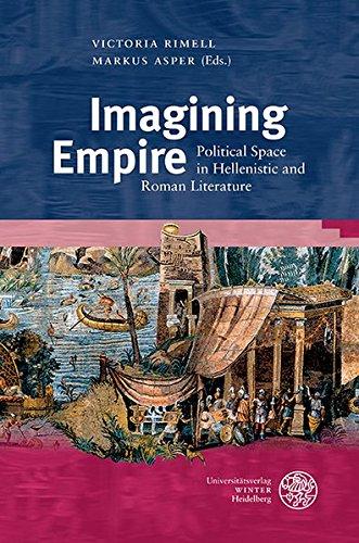 Imagining Empire: Political Space in Hellenistic and Roman Literature (Bibliothek Der Klassischen Altertumswissenschaften, 2. Reihe)