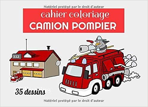 Cahier Coloriage Camion Pompier Livre Enfant 4 A 8 Ans Carnet 35 Dessins A Colorier French Edition Edition Mes Carnets Enfant 9798637778911 Amazon Com Books