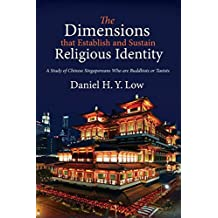 The Dimensions that Establish and Sustain Religious Identity: A Study of Chinese Singaporeans Who are Buddhists or Taoists