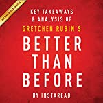 Key Takeaways & Analysis of Gretchen Rubin's Better Than Before: Mastering the Habits of Our Everyday Lives | Instaread