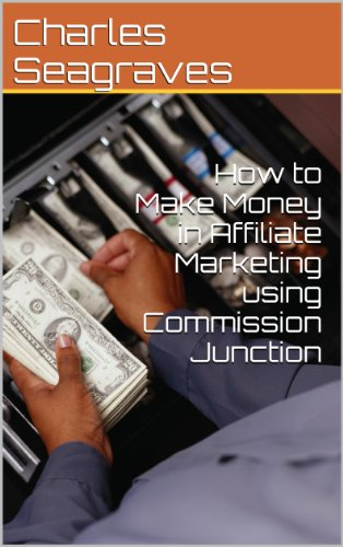 How to Make Money in Affiliate Marketing using Commission Junction