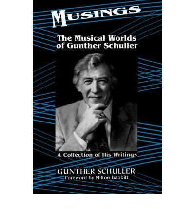 Download [(Musings: The Musical Worlds of Gunther Schuller)] [Author: Gunther Schuller] published on (August, 2002) PDF