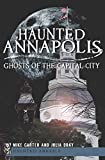Haunted Annapolis: Ghosts of the Capital City (Haunted America)