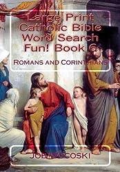 Large Print Catholic Bible Word Search Fun! Book 6: Romans and Corinthians (Large Print Catholic Bible Word Search Books) (Volume 6)