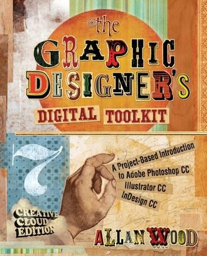 The Graphic Designer's Digital Toolkit: A Project-Based Introduction to Adobe® Photoshop® Creative Cloud, Illustrator Creative Cloud & InDesign Creative Cloud (Stay Current with Adobe Creative Cloud)
